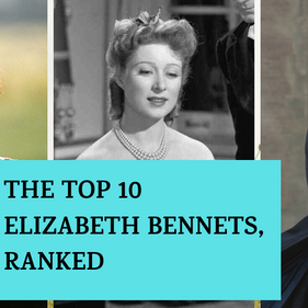 The Top 10 Elizabeth Bennets, ranked