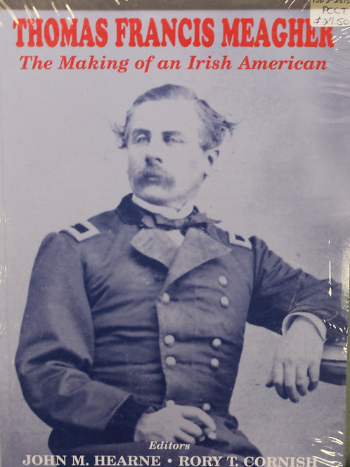 Thomas Francis Meagher-The Making of an Irish American