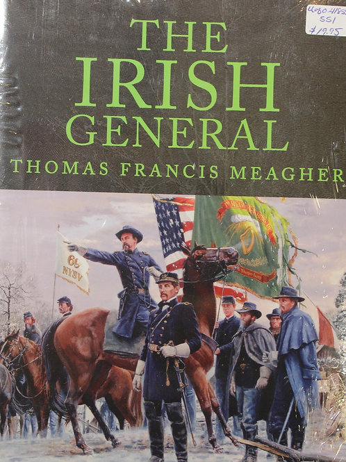 The Irish General-Thomas Francis Meagher