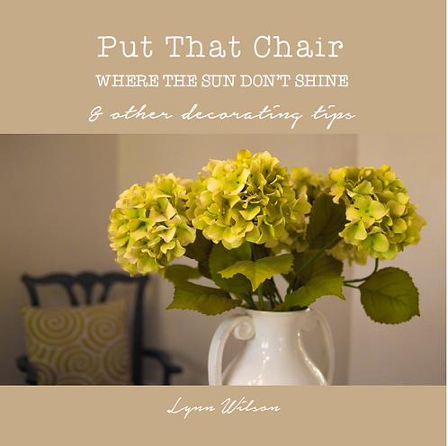 """""""Put that Chair where the Sun don't Shine..."""