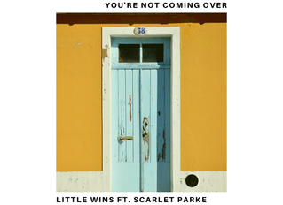 Little Wins ft. Scarlet Parke WINNING with new single 'You're Not Coming Over'