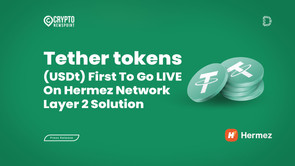 Tether tokens (USDt) First To Go LIVE On Hermez Network Layer 2 Solution