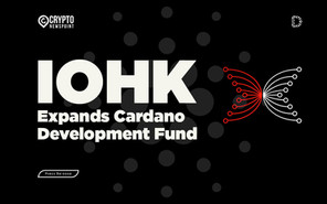 IOHK Expands Cardano Development Fund With Launch Of A New, $500k Funding Round For Community To Vot