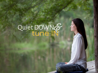 Quiet DOWN and Tune IN