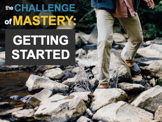 The Challenge to Mastery: Getting Started!