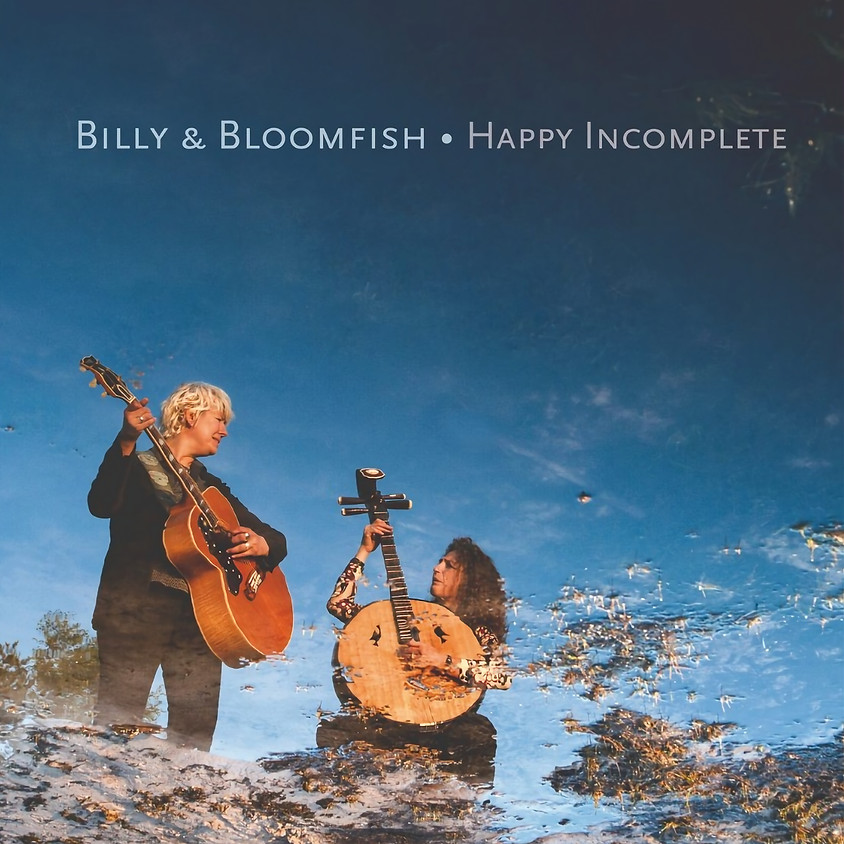 BILLY & BLOOMFISH 'Happy Incomplete'