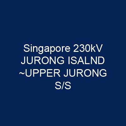新加坡 230kV JURONG ISALND –UPPER JURONG S/S