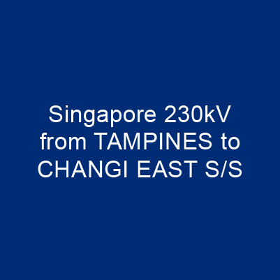 新加坡230kV FROM TAMPINES – CHANGI EAST S/S