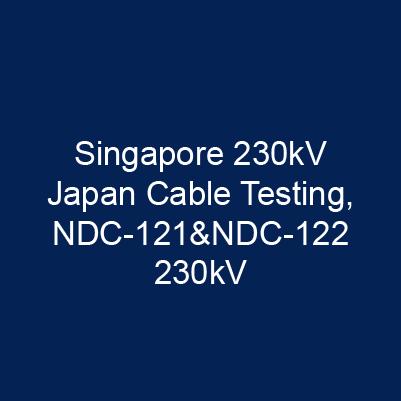 新加坡 230kV 日本電纜定型試驗、NDC-121&NDC-122 230kV
