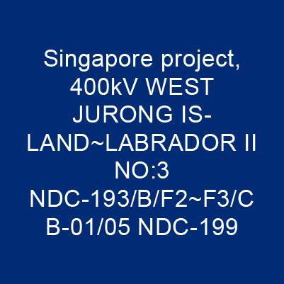 新加坡案 400kV WEST JURONG ISLAND~LABRADOR II NO:3 NDC-193/B/F2~F3/CB-01/05 NDC-199
