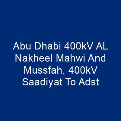 阿布達比400kV AL Nakheel Mahwi And Mussfah, 400kV Saadiyat To Adst