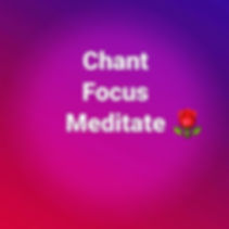 Chant _Focus_Meditate 🌹.jpg