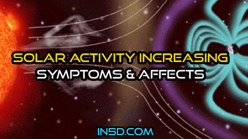 Solar Activity Increasing – Symptoms & Affects , by Alex