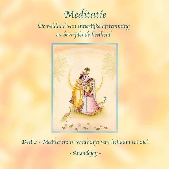 Meditatie Deel 2 - Mediteren: in vrede zijn van lichaam tot ziel