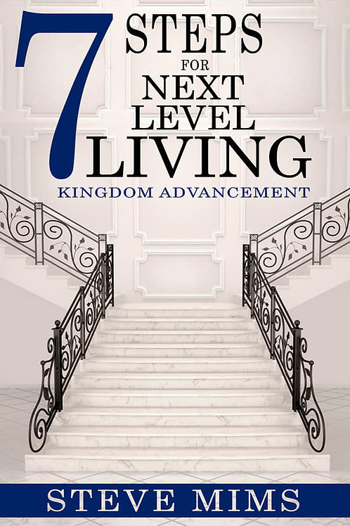 7 Steps For Next Level Living, Kingdom Advancement