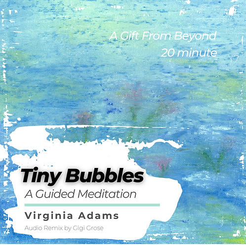 Tiny Bubbles - A Gift From Beyond - A Guided Meditation MP3