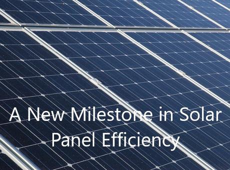a new milestone in solar panel efficiency