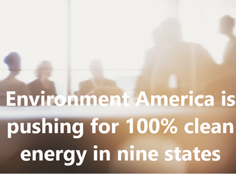 Environment America is pushing for 100% clean energy in nine states
