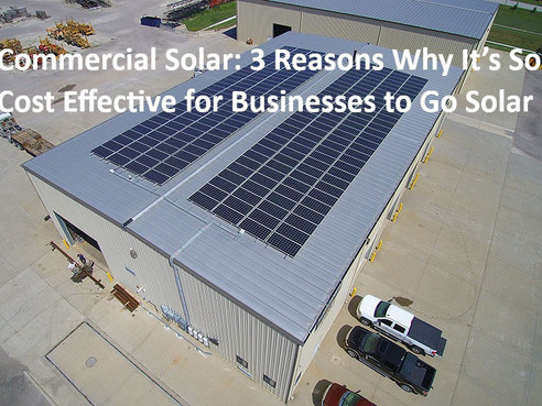 Commercial Solar: 3 Reasons Why It's So Cost Effective for Businesses to Go Solar