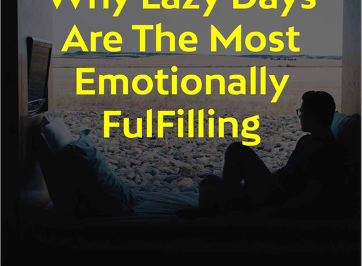 Why Lazy Days Are The Most Emotionally Fulfilling [VIDEO]