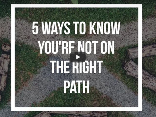 5 Ways To Know You're Not On The Right Path [VIDEO]