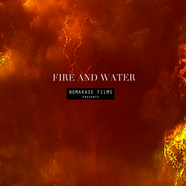 Nomakase Films-Fire & Water