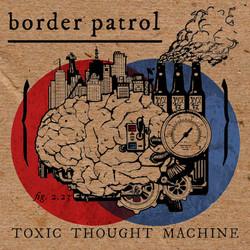 Border Patrol - Toxic Thought Machine
