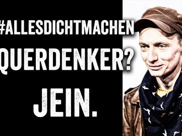 #allesdichtmachen = Querdenker? Jein.