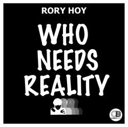 Who Needs Reality - Rory Hoy - Artwork