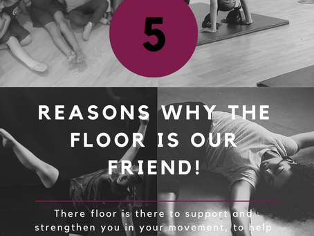 5 Reasons Why The Floor is your Friend!