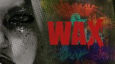 WAX - Original Series