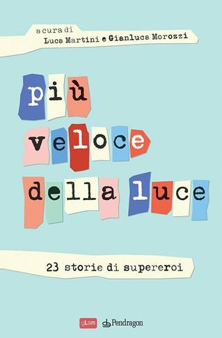 """In libreria: """"Più veloce della luce. 23 storie di supereroi"""""""