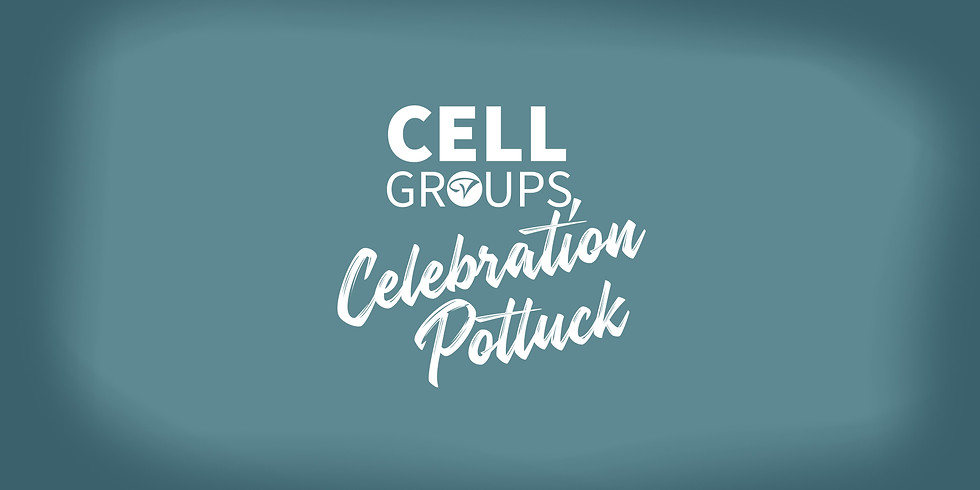 Cell Group Celebration & Welcome Potluck