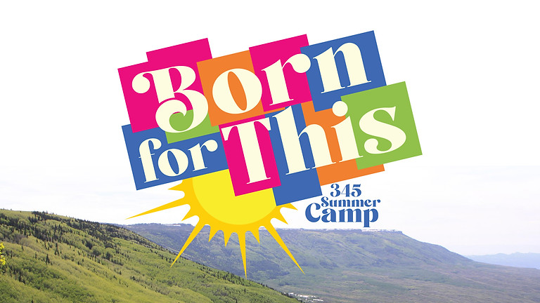 """""""Born for This"""" 3rd, 4th, 5th Grade Summer Camp"""