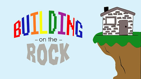 BUILDING ON THE ROCK.jpg
