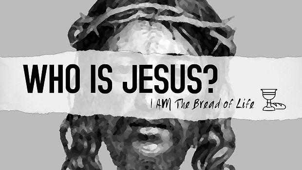 Who Is Jesus_Bread of Life.jpg