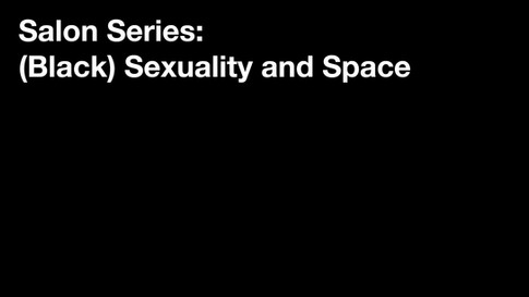 Salon Series: (Black) Sexuality and Space