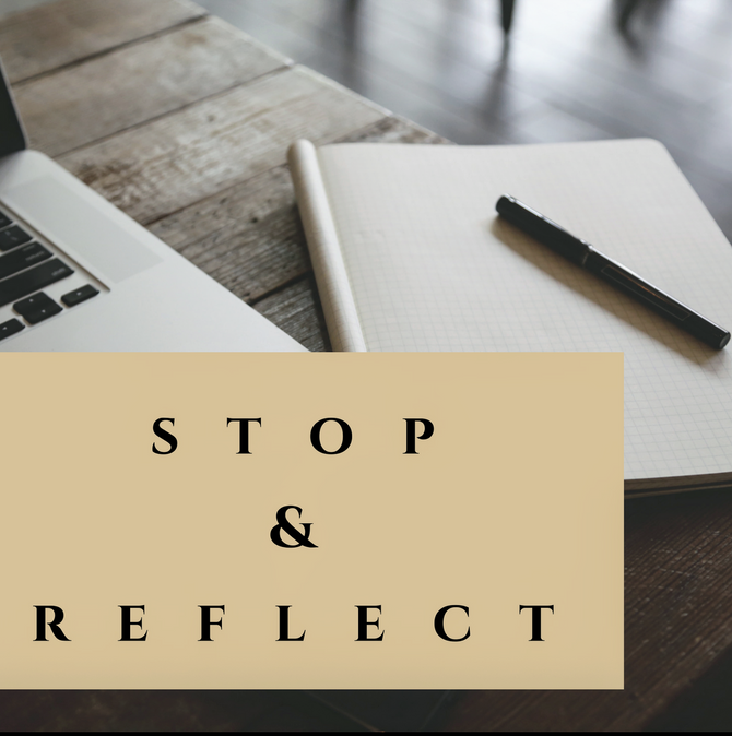 Stop and Reflect (Part I)