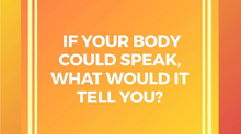 If your Body Could Speak, What Would it Tell You?
