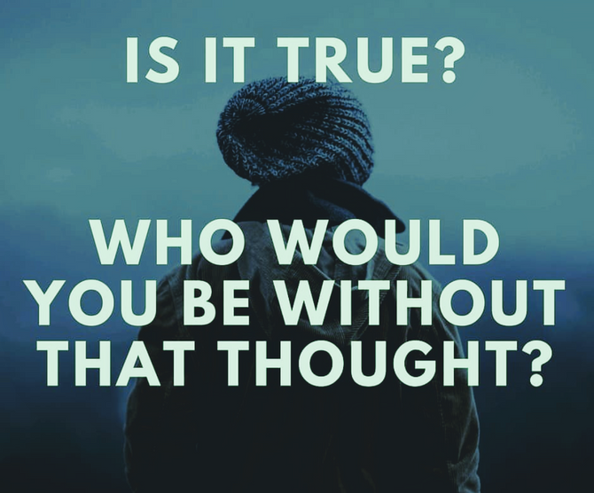 Who Would You Be Without That Thought?