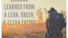 Lessons Learned from a Lean, Green, Clean Eating Traveling Queen