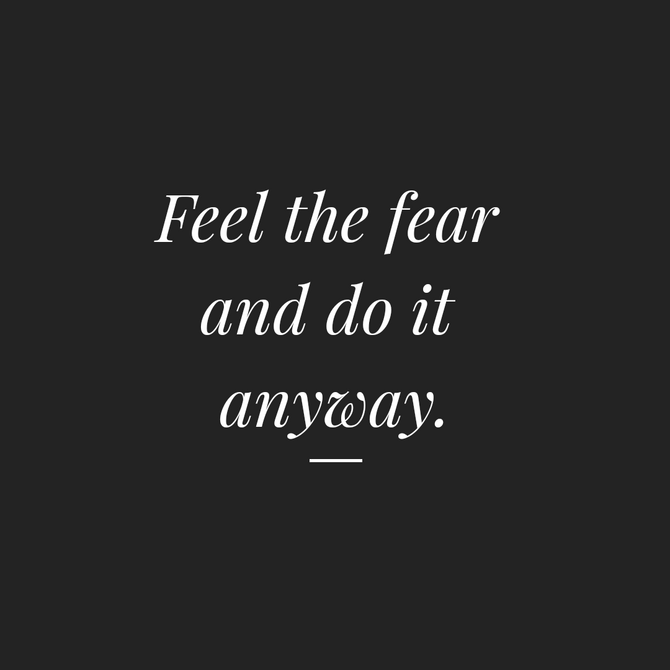 Feeling the Fear, but Doing it Anyway