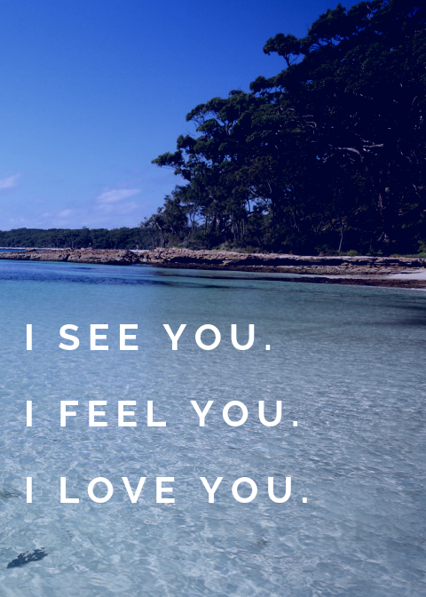 I see you. I feel you. I love you.
