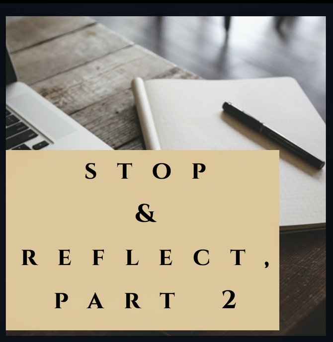 Stop and Reflect (Part II)