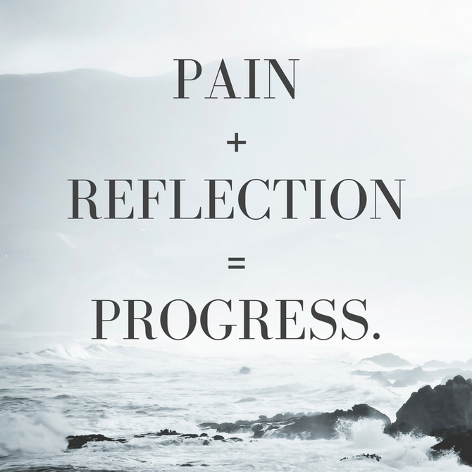 Pain + Reflection = Progress