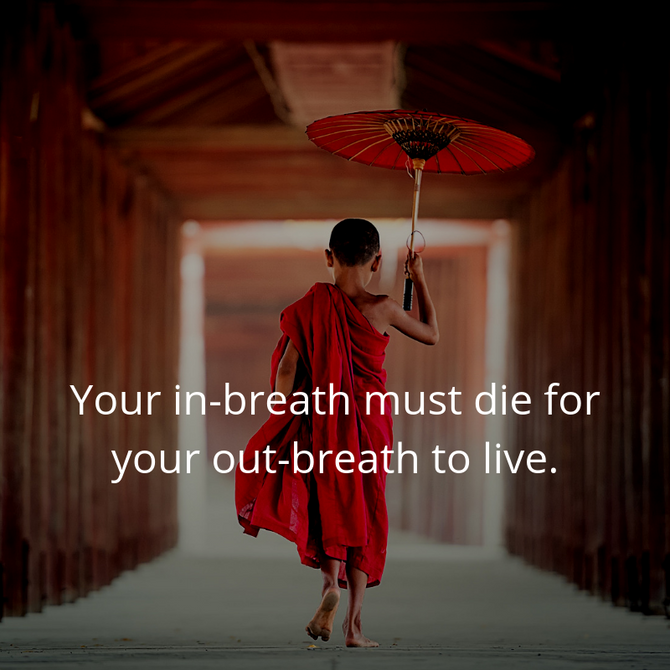 Your In-breath Must Die for your Out-breath to Live.