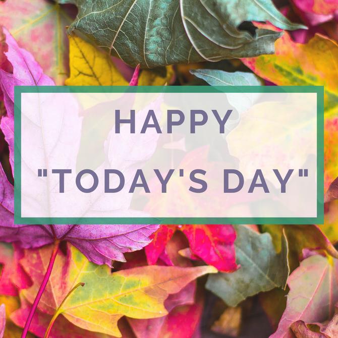 Happy Today's Day!