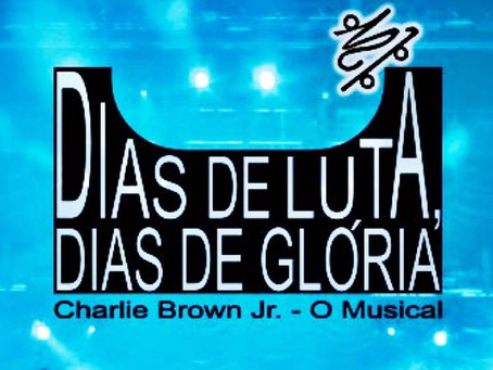 Dias de Luta, Dias de Glória  Charlie Brown Jr. - O Musical