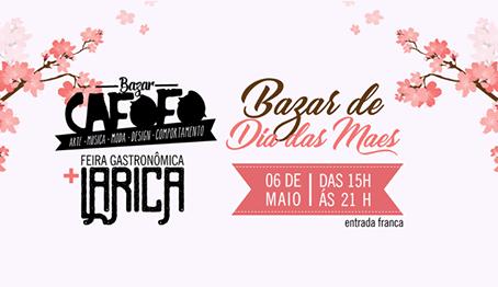 Bazar Cafofo Edição Especial do Dia das Mães