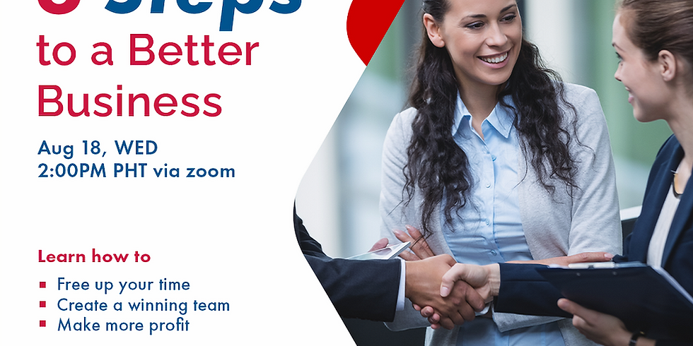 6 Steps to a BETTER Business - Aug 18